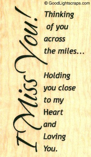 I Miss You Thinking Of You Across The Miles Holding You Close To My
