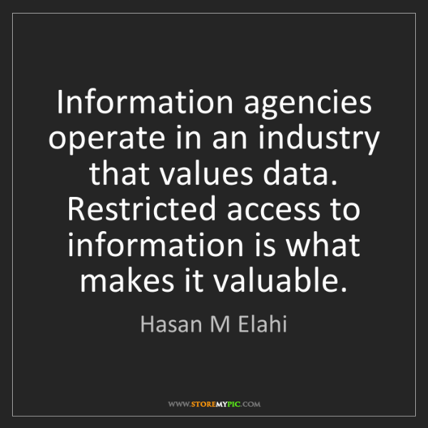 Hasan M Elahi: Information agencies operate in an industry that values...