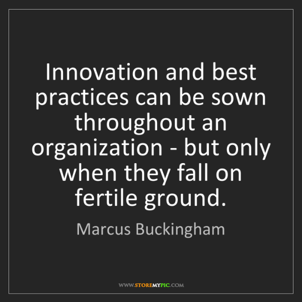 Marcus Buckingham: Innovation and best practices can be sown throughout...