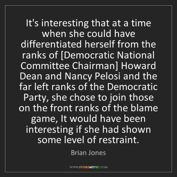Brian Jones: It's interesting that at a time when she could have differentiated...