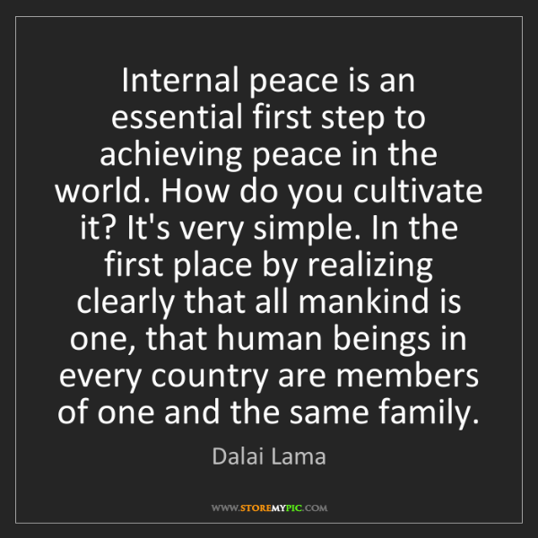 Dalai Lama: Internal peace is an essential first step to achieving...