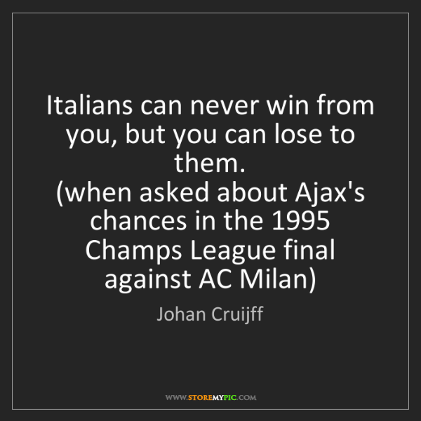 Johan Cruijff: Italians can never win from you, but you can lose to...