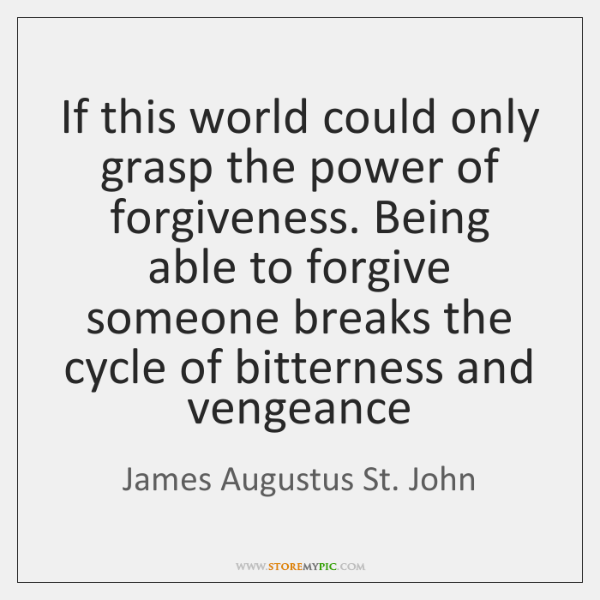 If this world could only grasp the power of forgiveness. Being able ...