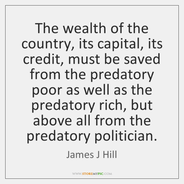The wealth of the country, its capital, its credit, must be saved ...