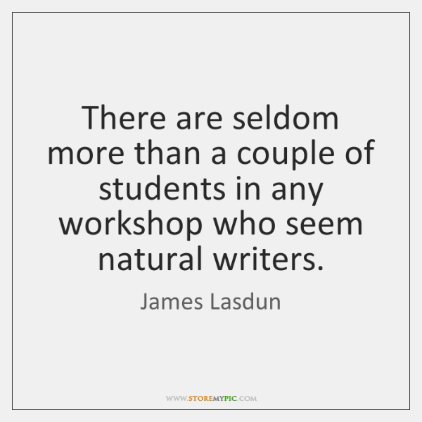 There are seldom more than a couple of students in any workshop ...