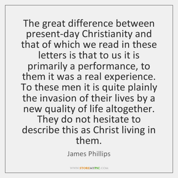 The great difference between present-day Christianity and that of which we read ...