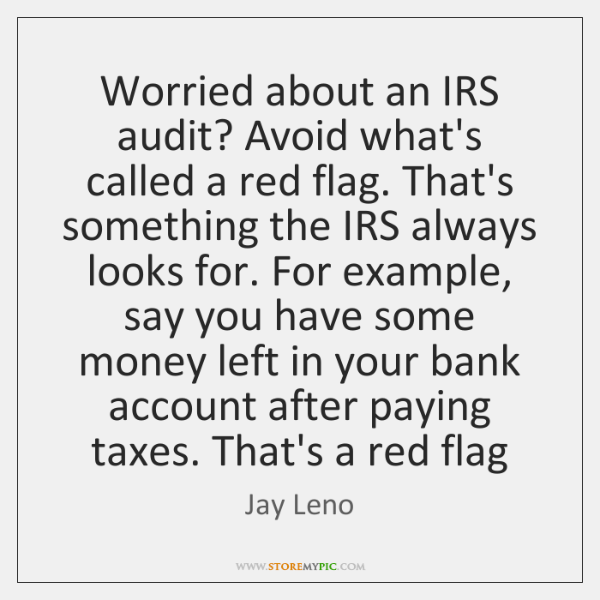 Worried about an IRS audit? Avoid what's called a red flag. That's ...