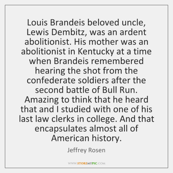 Louis Brandeis beloved uncle, Lewis Dembitz, was an ardent abolitionist. His mother ...