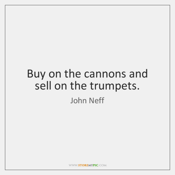 Buy on the cannons and sell on the trumpets.
