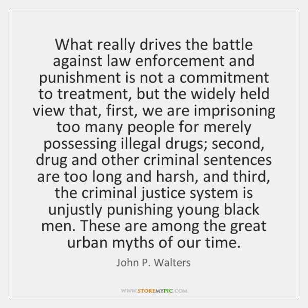 What really drives the battle against law enforcement and punishment is not ...
