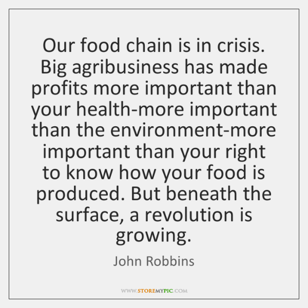 Our food chain is in crisis. Big agribusiness has made profits more ...
