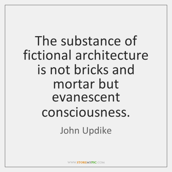 The substance of fictional architecture is not bricks and mortar but evanescent ...