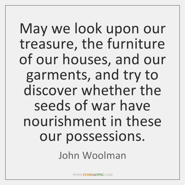 May we look upon our treasure, the furniture of our houses, and ...