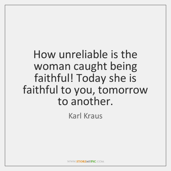 How unreliable is the woman caught being faithful! Today she is faithful ...