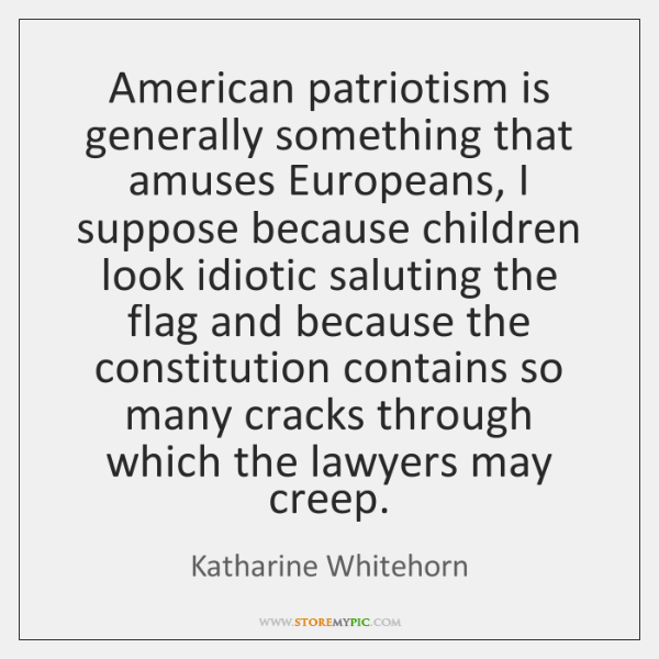 American patriotism is generally something that amuses Europeans, I suppose because children ...
