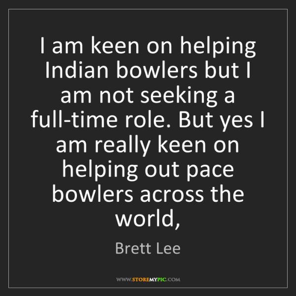 Brett Lee: I am keen on helping Indian bowlers but I am not seeking...