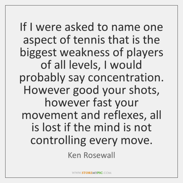If I were asked to name one aspect of tennis that is ...