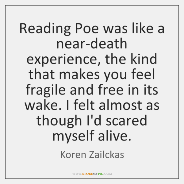 Reading Poe Was Like A Near Death Experience The Kind That Makes