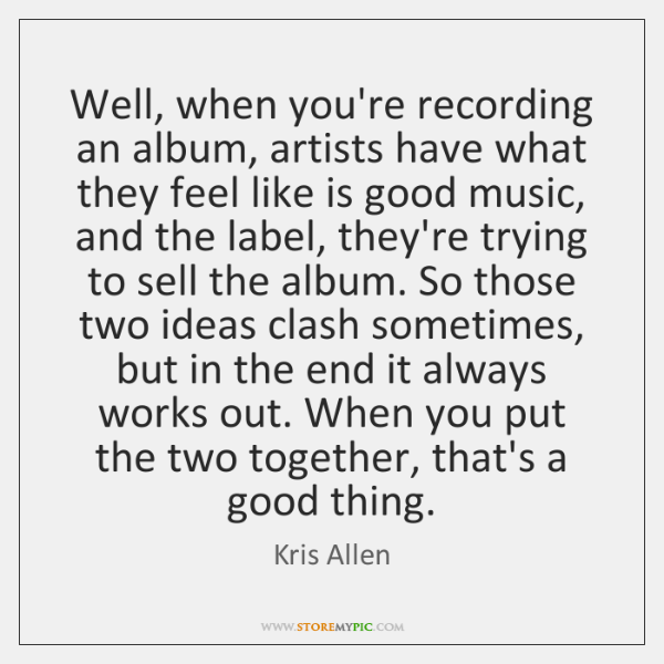 Well, when you're recording an album, artists have what they feel like ...