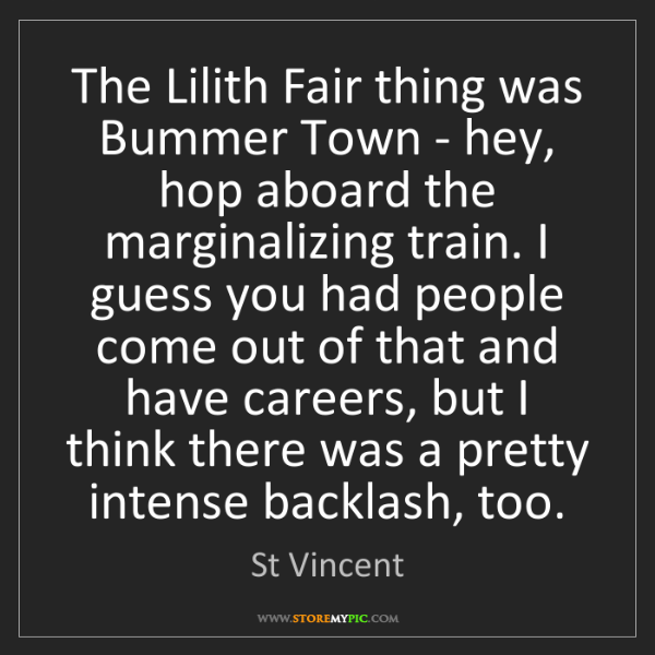 St Vincent: The Lilith Fair thing was Bummer Town - hey, hop aboard...