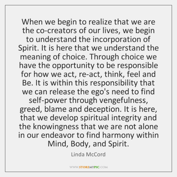 When we begin to realize that we are the co-creators of our ...