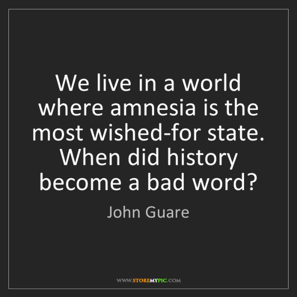 John Guare: We live in a world where amnesia is the most wished-for...
