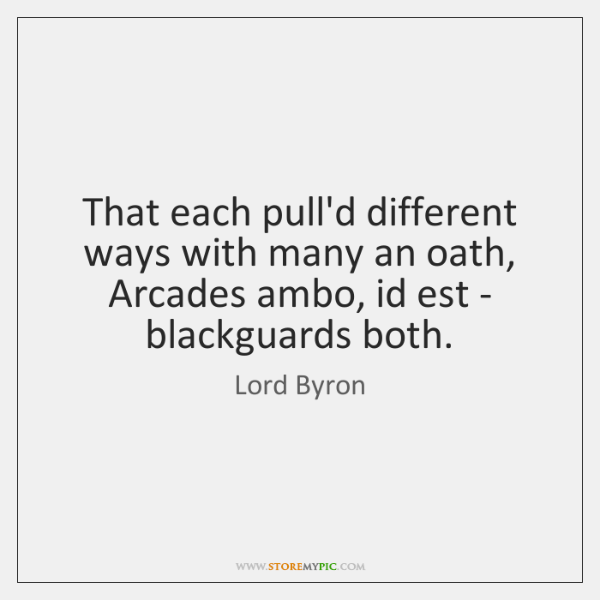 That each pull'd different ways with many an oath, Arcades ambo, id ...