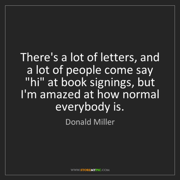 Donald Miller: There's a lot of letters, and a lot of people come say...