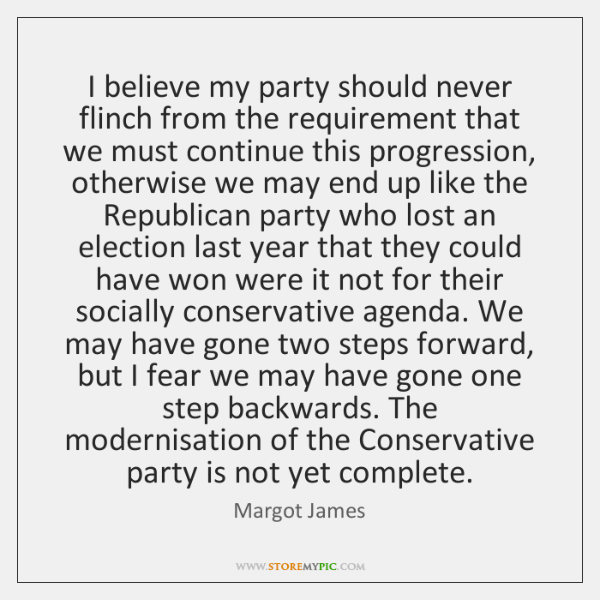 I believe my party should never flinch from the requirement that we ...