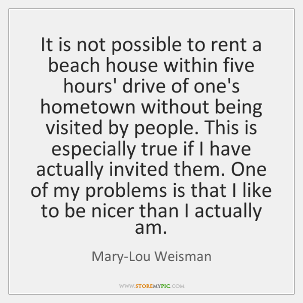 It is not possible to rent a beach house within five hours' ...