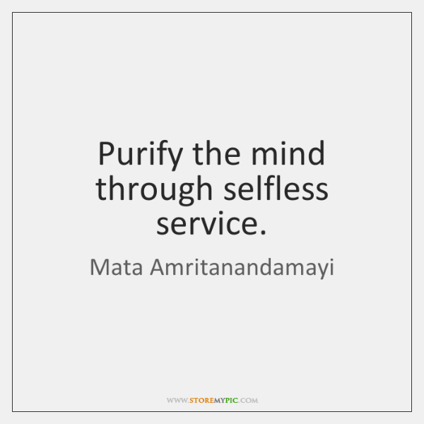 Purify the mind through selfless service.