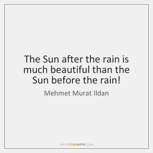 The Sun after the rain is much beautiful than the Sun before ...
