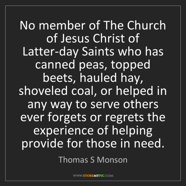 Thomas S Monson: No member of The Church of Jesus Christ of Latter-day...