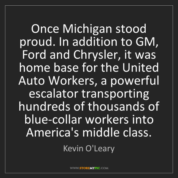 Kevin O'Leary: Once Michigan stood proud. In addition to GM, Ford and...