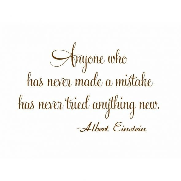 Anyone who has never made a mistake hase never tried anything new albert einstein