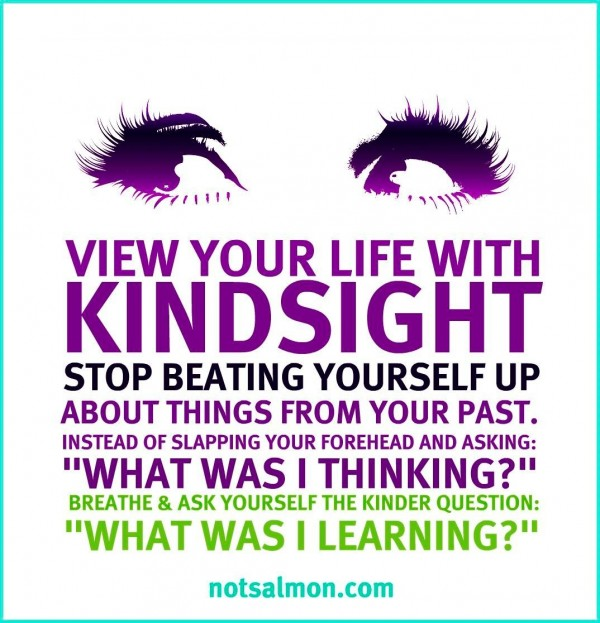 View your life with kindsigt stop beating yourself up