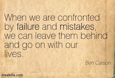 When we are confronted by failure and mistakes we can leave them behind and go on with