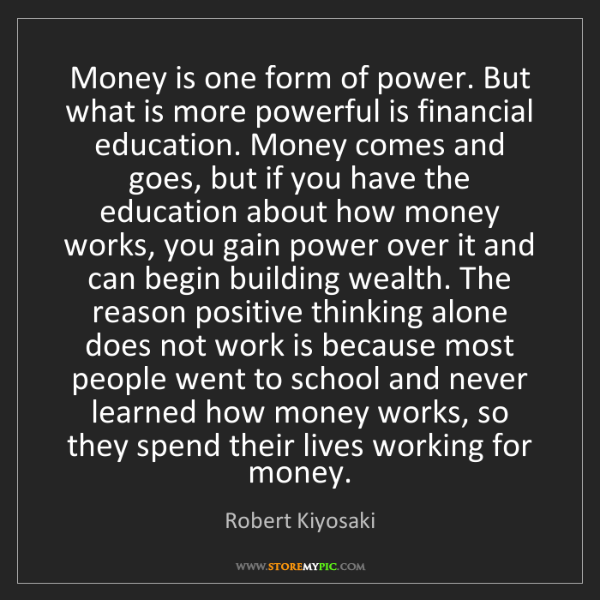 Robert Kiyosaki: Money is one form of power. But what is more powerful...