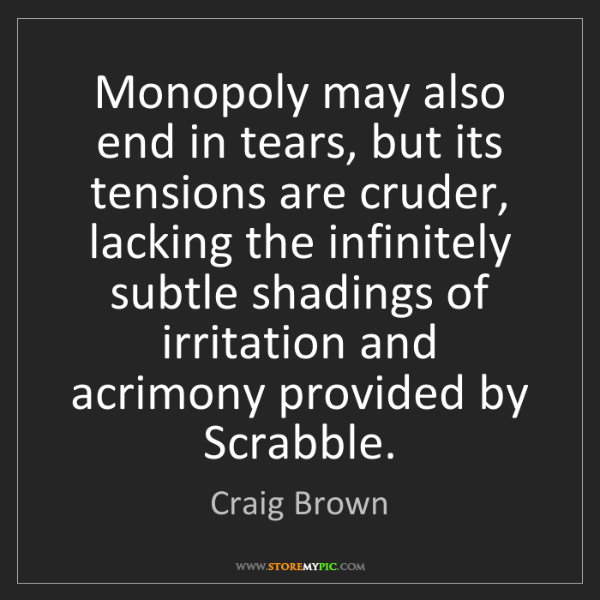 Craig Brown: Monopoly may also end in tears, but its tensions are...