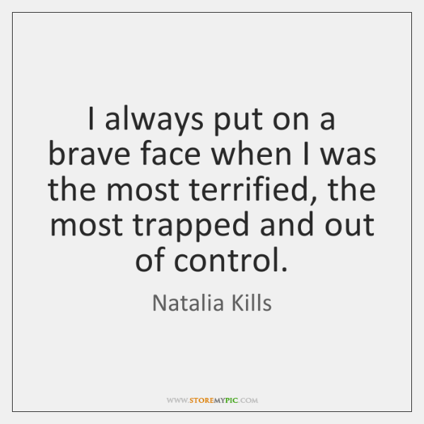 I always put on a brave face when I was the most ...