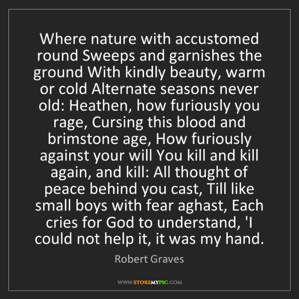 Robert Graves: Where nature with accustomed round Sweeps and garnishes...
