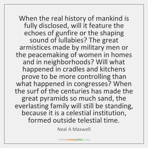 When the real history of mankind is fully disclosed, will it feature ...