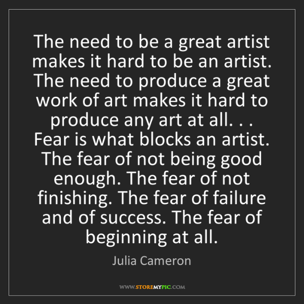 Julia Cameron: The need to be a great artist makes it hard to be an...