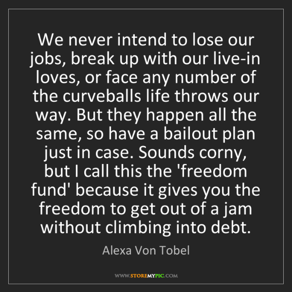 Alexa Von Tobel: We never intend to lose our jobs, break up with our live-in...