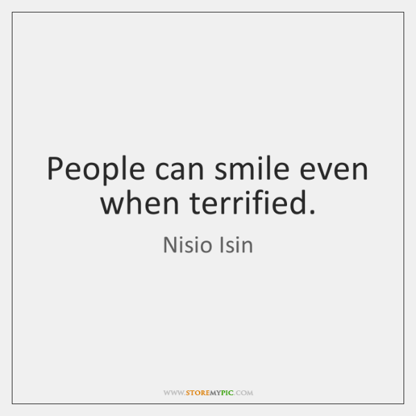 People can smile even when terrified.
