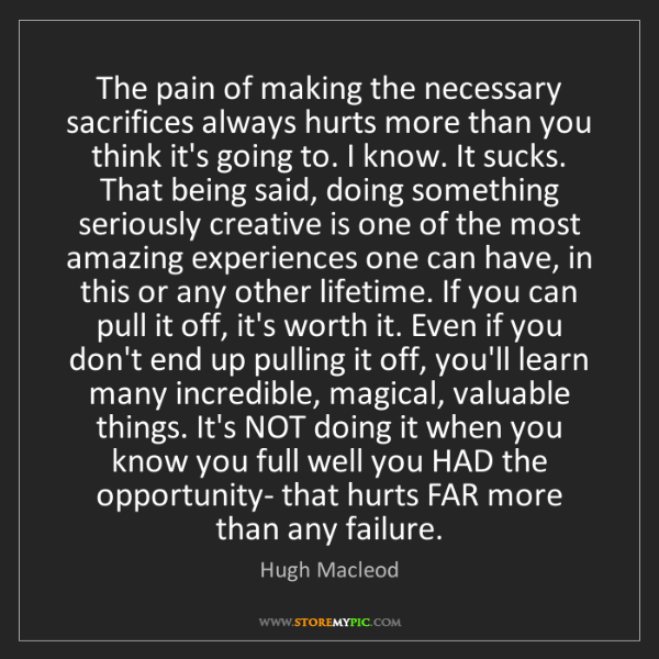 Hugh Macleod: The pain of making the necessary sacrifices always hurts...
