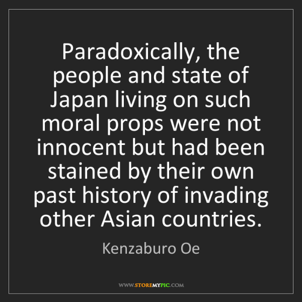 Kenzaburo Oe: Paradoxically, the people and state of Japan living on...