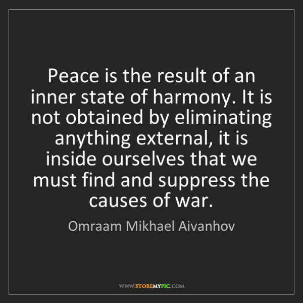 Omraam Mikhael Aivanhov: Peace is the result of an inner state of harmony. It...