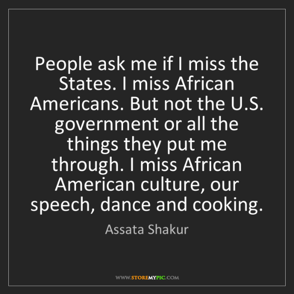 Assata Shakur: People ask me if I miss the States. I miss African Americans....