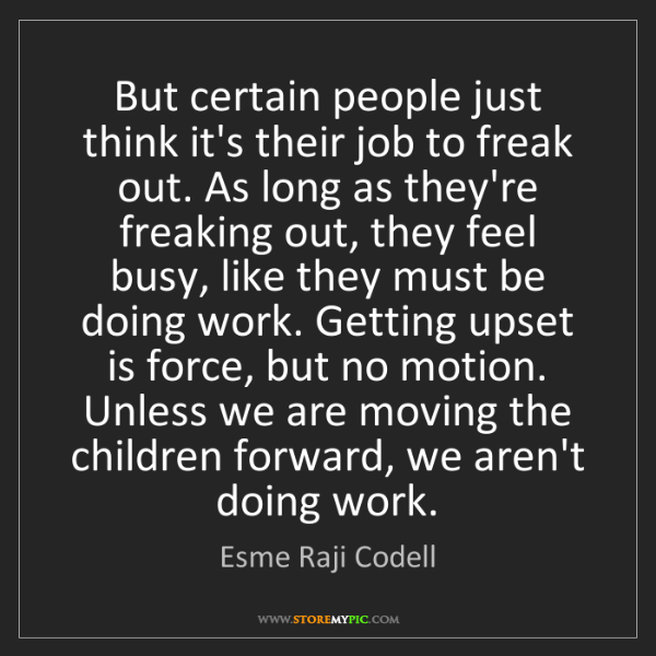 Esme Raji Codell: But certain people just think it's their job to freak...